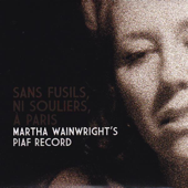 Sans Fusils, Ni Souliers, à Paris - Martha Wainwright's Piaf Record
