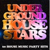 Underground House Stars: 60 House Music Party Hits