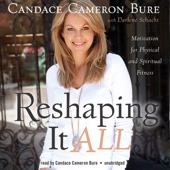 Candace Cameron Bure & Schacht Darlene - Reshaping It All: Motivation for Physical and Spiritual Fitness (Unabridged)  artwork