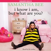 Samantha Bee - I Know I Am, But What Are You? (Unabridged)  artwork