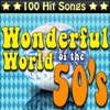 Wonderful World of the 50's - 100 Hit Songs