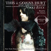Nikki Sixx - This Is Gonna Hurt: Music, Photography, And Life Through the Distorted Lens of Nikki Sixx (Unabridged)  artwork