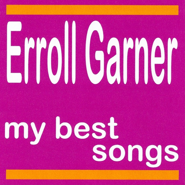 My Best Songs - Erroll Garner | Erroll Garner