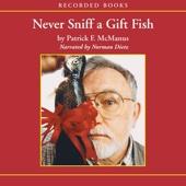 Patrick McManus - Never Sniff a Gift Fish (Unabridged)  artwork