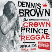 Reggae Anthology: Dennis Brown - Crown Prince of Reggae (Singles - 1972-1985)