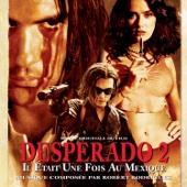 Desperado 2 - Il Était Une Fois Au Mexique (Original Motion Picture Soundtrack)