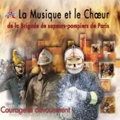 La musique et le chœur de la brigade de sapeurs-pompiers de Paris (1811-2011: Courage et dévouement)