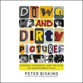 Peter Biskind - Down and Dirty Pictures: Miramax, Sundance and the Rise of Independent Film (Unabridged)  artwork