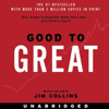Good to Great: Why Some Companies Make the Leap...And Others Don't (Unabridged) - Jim Collins