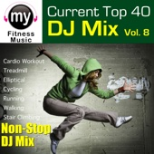 Top 40 DJ Mix Vol. 8 (Non-Stop Continuous Mix for Cardio, Treadmills, Jogging, Elliptical, Cycling, Walking)