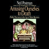 Amusing Ourselves to Death: Public Discourse in the Age of Show Business (Unabridged) - Neil Postman Cover Art