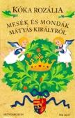 Mesék és mondák Mátyás királyról (Hungaroton Classics)