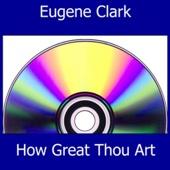 How Great Thou Art - Eugene Clark