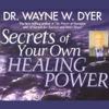 Dr. Wayne W. Dyer - Secrets of Your Own Healing Power artwork