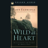 John Eldredge - Wild at Heart: Discovering the Secret of a Man's Soul (Unabridged) artwork