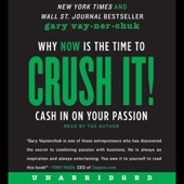 Crush It!: Why NOW Is the Time to Cash In on Your Passion (Unabridged) - Gary Vaynerchuk