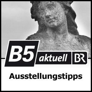 Ausstellungstipps - B5 aktuell