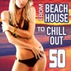 From Beach House to Chill Out (50 Selected Lounge Tunes for Love, Sex, Fun and Relax), Various Artists
