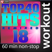 Top 40 Hits Remixed Vol. 18 (60 Minute Non-Stop Workout Mix) [128 BPM]
