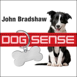 Dog Sense: How the New Science of Dog Behavior Can Make You a Better Friend to Your Pet (Unabridged) - John Bradshaw mp3 listen download