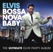 Bossa Nova Baby: The Ultimate Elvis Presley Party Album cover art