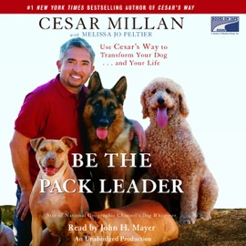 Be the Pack Leader: Use Cesar's Way to Transform Your Dog...and Your Life (Unabridged) - Cesar Millan with Melissa Jo Peltier mp3 listen download