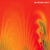 Top 58 Ibiza 2013 (Summer Essential Dance - House Selection)