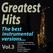 GREATEST HITS The best instrumental versions..., Vol. 3 (Message In A Bottle, I Will Always Love You, Daniel, Emozioni, Hotel California, Stayin' Alive...)
