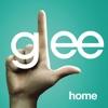 Home (Glee Cast Version) [feat. Kristin Chenoweth] - Single, Glee Cast