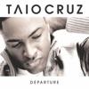 Departure, Taio Cruz