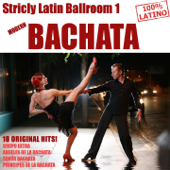Strictly Latin Ballroom Vol. 1: Bachata (18 Original Bachata Hits)