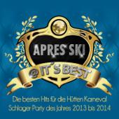 Après Ski @ Its Best – Die besten Hits für die Hütten Karnval Schlager Party des Jahres 2013 bis 2014