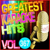 Greatest Karaoke Hits, Vol. 367 (Karaoke Version)