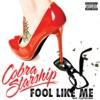 Fool Like Me (feat. Plastiscines) - Single, Cobra Starship
