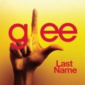Last Name (Glee Cast Version) [feat. Kristin Chenoweth] - Single
