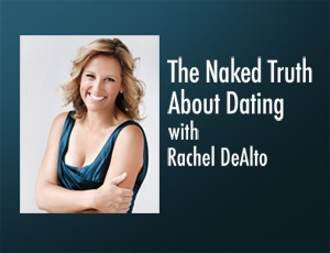 The Naked Truth About Dating – Rachel DeAlto