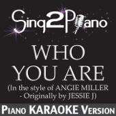Who You Are (In the Style of Angie Miller) [Originally By Jessie J] [Piano Karaoke Version]