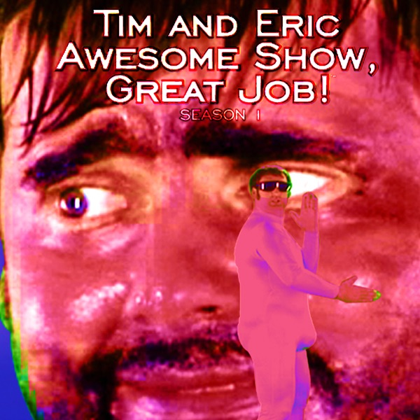 Tim And Eric Awesome Show, Great Job!, Season 1 On ITunes