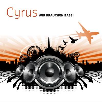 Cyrus - Wir Brauchen Bass (club mix)