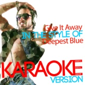 Give It Away (In the Style of Deepest Blue) [Karaoke Version]