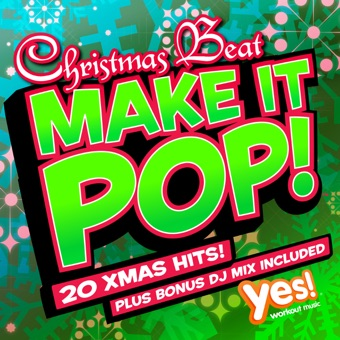 Make It Pop!: Christmas Beat (20 Full-Length Xmas Party Hits – Remixed & Reloaded) – Yes Fitness Music