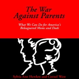 The War Against Parents: What We Can Do for America's Beleaguered Moms and Dads (Unabridged) - Sylvia Ann Hewlett and Cornel West mp3 listen download