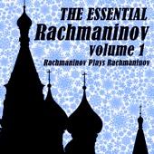 The Essential Rachmaninov Volume 1: Rachmaninov Plays Rachmaninov