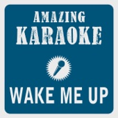 Wake Me Up (Radio Edit) [Karaoke Version] [Originally Performed By Avicii] - Clara Oaks