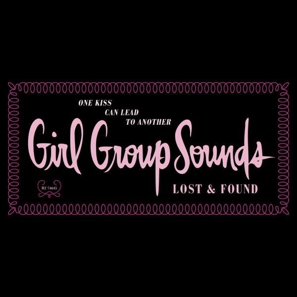 One Kiss Can Lead to Another: Girl Group Sounds, Lost & Found (Remastered)
