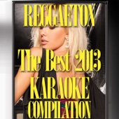 The Best of Reggaeton Compilation 2013 (Karaoke Version)