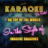 On Top of the World (In the Style of Imagine Dragons) [Karaoke Version]