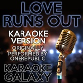 Love Runs Out (Karaoke Version With Backing Vocals) [Originally Performed By OneRepublic]