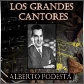 Los Grandes Cantores - Alberto Podestá (feat. Orquesta de Carlos Di Sarli, Orquesta de Pedro Laurenz, Orquesta de Francini - Pontier & Orquesta De Miguel Calo)