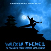 Wuxia Themes: 15 Classics from Martial Arts Cinema (Covers Performed by Various Artists) - Various Artists